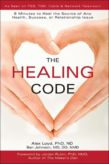 The Healing Code: 6 Minutes to Heal the Source of Any Health, Success or Relationship Issue by Dr. Alex Loyd and Dr. Ben Johnson